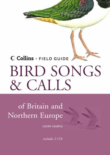 Geoff Sample, Collins Field Guide: Bird Songs and Calls of Britain and Northern Europe (Contains 2 accompanying CDs)