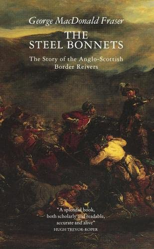 Steel Bonnets: The Story of the Anglo-Scottish Border Reivers
