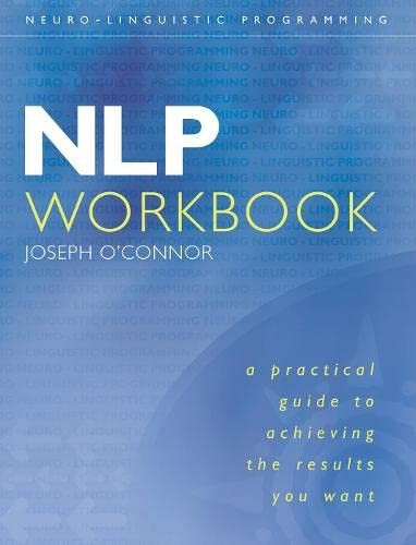 Joseph O'Connor, NLP: A Practical Guide to Achieving the Results You Want: Workbook