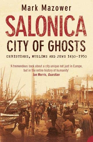 Salonica, City of Ghosts : Christians, Muslims and Jews