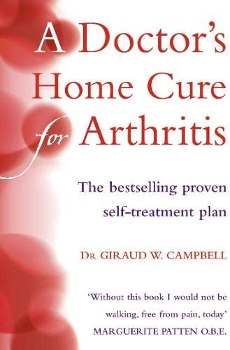 A Doctor's Home Cure For Arthritis: The Bestselling, Proven Self Treatment Plan