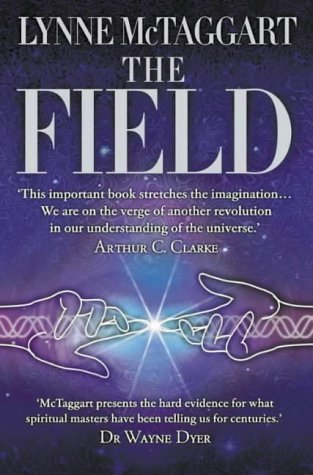 Lynne McTaggart, The Field: The Quest for the Secret Force of the Universe