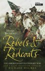 Hugh Bicheno,Richard Holmes, Rebels and Redcoats: The American Revolutionary War
