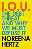 Product Image: IOU: The Debt Threat and Why We Must Defuse It