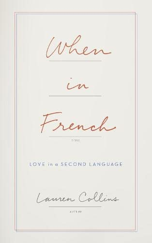 When in French : Love in a Second Language par Lauren Collins