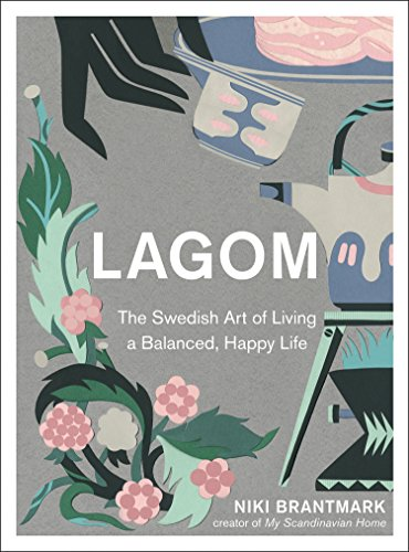 Lagom: The Swedish Art of Living a Balanced, Happy Life par Niki Brantmark