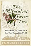 Malaria: The Miraculous Fever-Tree: Malaria and the Quest for a Cure That Changed the World