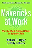 Mavericks at Work: Beyond Business As Usual--a Whole New Way to Lead, Compete, And Succeed