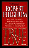 Robert Fulghum, True Love: Stories