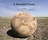 Couverture : A Beautiful Game: The World's Greatest Players and How Soccer Changed Their Lives