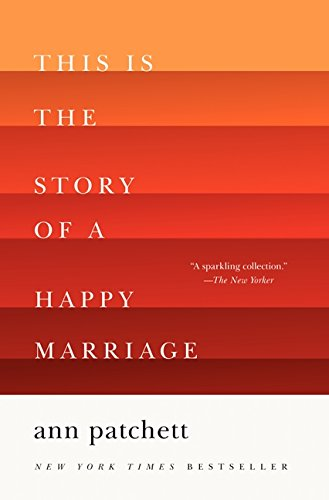 This Is the Story of a Happy Marriage par  Ann Patchett