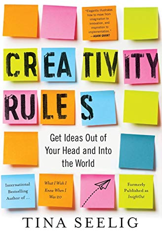Creativity Rules: Get Ideas Out of Your Head and into the World par  Tina Seelig