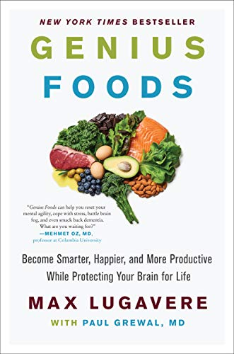 Genius Foods: Become Smarter, Happier, and More Productive While Protecting Your Brain for Life