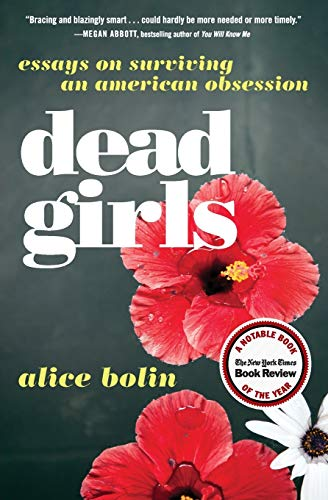 Dead Girls: Essays on Surviving an American Obsession par  Alice Bolin