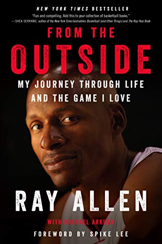 From the Outside: My Journey Through Life and the Game I Love par  Ray Allen, Michael Arkush