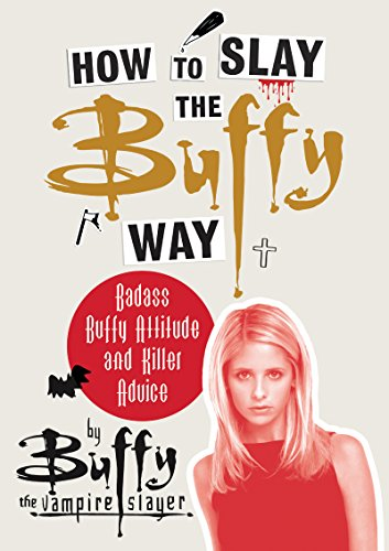 How to Slay the Buffy Way: Badass Buffy Attitude and Killer Advice par  Buffy the Vampire Slayer