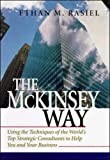Ethan Rasiel, McKinsey Way: Using the Techniques of the World's Top Strategic Consultants to Help You and Your Business