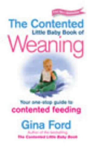 Gina Ford, Contented Little Baby Book of Weaning: Your One-Stop Guide to Contented Feeding