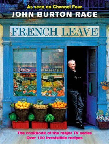 John Burton Race, French Leave: Over 100 Irresistible Recipes