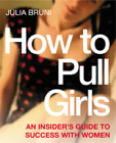 Julia Bruni, How to Pull Girls: An Insider Guide to Success with Women