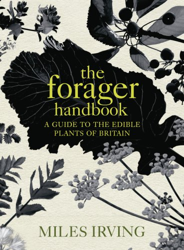 The Forager Handbook - A Guide to the edible plants of Great Britain
