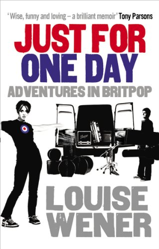 Just For One Day: Adventures in Britpop par Louise Wener
