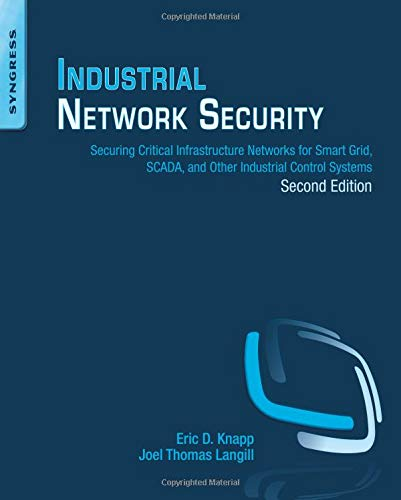 Industrial Network Security: Securing Critical Infrastructure Networks for Smart Grid, SCADA, and Other Industrial Control Systems par  Eric D. Knapp