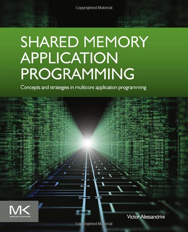 Shared Memory Application Programming: Concepts and Strategies in Multicore Application Programming par Victor Alessandrini