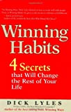 Dick Lyles Winning Habits: 4 Secrets That Will Change the Rest Of Your Life