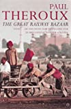 Paul Theroux, The Great Railway Bazaar: By Train Through Asia