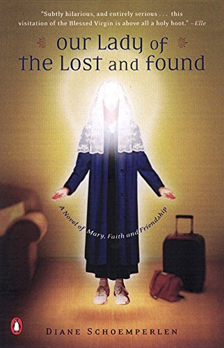 Our Lady of the Lost and Found: A Novel of Mary, Faith, and Friendship