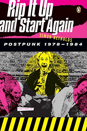 Reynolds, Simon - Rip It Up and Start Again: Postpunk 1978-1984