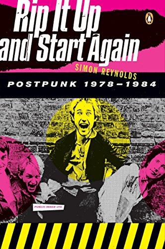 Reynolds, Simon - Rip It Up and Start Again: Postpunk 1978-1984
