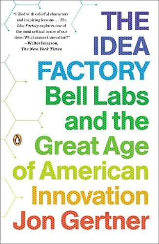 The Idea Factory: Bell Labs and the Great Age of American Innovation par Jon Gertner