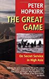 Peter Hopkirk, The Great Game: On Secret Service in High Asia