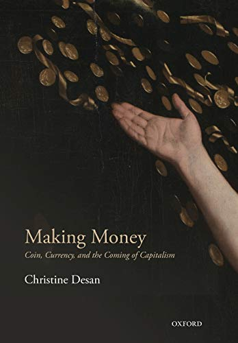 Making Money: Coin, Currency, and the Coming of Capitalism par Christine Desan