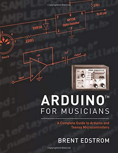 Arduino for Musicians: A Complete Guide to Arduino and Teensy Microcontrollers par Brent Edstrom