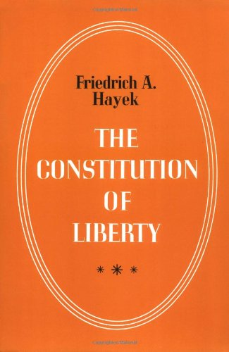 The Constitution of Liberty par F. A. Hayek