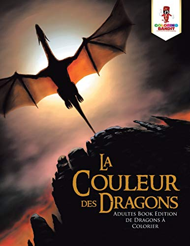 La couleur des Dragons : Adultes Book Edition de Dragons à Colorier