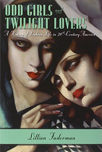 Odd Girls and Twilight Lovers – A History of Lesbian Life in Twentieth–Century America