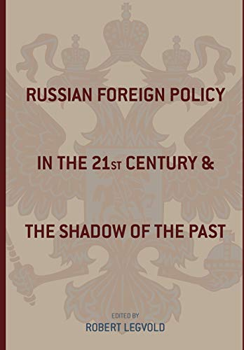 Russian Foreign Policy in the Twenty–First Century  and the Shadow of the Past