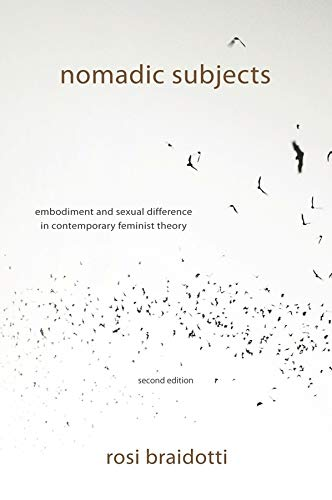 Nomadic Subjects – Embodiment and Sexual Difference in Contemporary Feminist Theory par Rosi Braidotti
