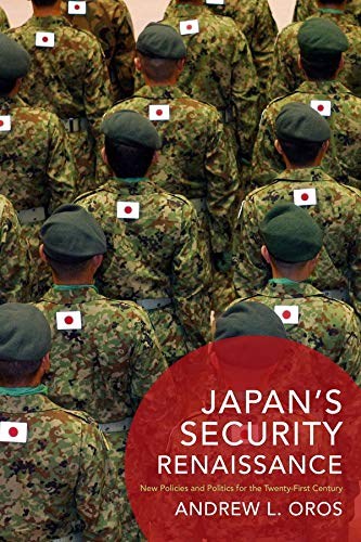Japan's Security Renaissance: New Policies and Politics for the Twenty-First Century par  Andrew L. Oros
