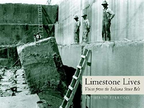 Limestone Lives: Voices From The Indiana Stone Belt PDF Books