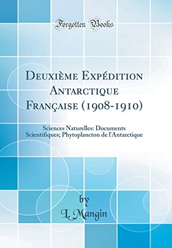 Deuxième Expédition Antarctique Française (1908-1910): Sciences Naturelles: Documents Scientifiques; Phytoplancton de l'Antarctique (Classic Reprint)