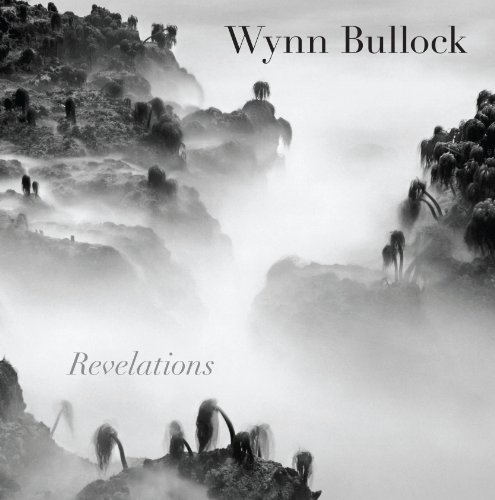 Wynn Bullock: Revelations par  High Museum of Art, Brett Abbott, Barbara Bullock-Wilson, Maria Kelly