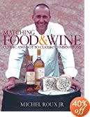 Matching Food and Wine: Classic and Not So Classic Combinations Michel Roux