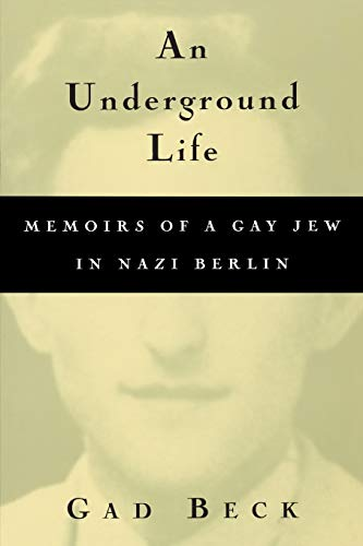 An Underground Life: The Memoirs of a Gay Jew in Nazi Berlin