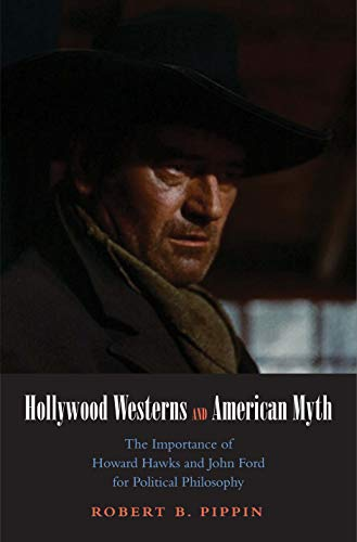 Hollywood Westerns and American Myth – The Importance of Howard Hawks and John Ford for Political Philosophy