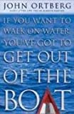 John Ortberg, If You Want to Walk on Water, You'Ve Got to Get Out of the Boat